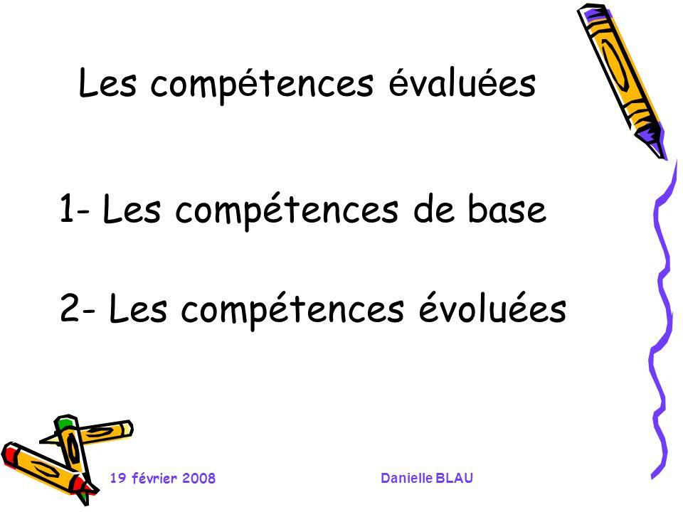19 février 2008Danielle BLAU Les comp é tences de base - Restituer et Mobiliser des connaissances.