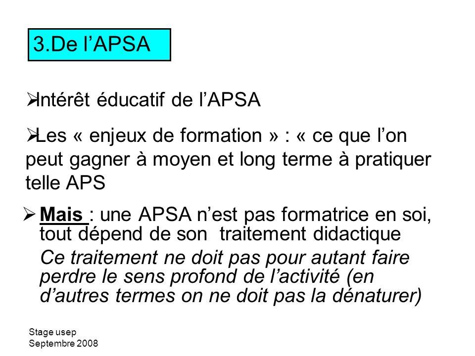 Stage usep Septembre 2008 3.De lAPSA Intérêt éducatif de lAPSA Les « enjeux de formation » : « ce que lon peut gagner à moyen et long terme à pratique