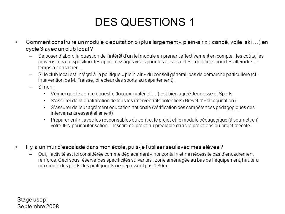Stage usep Septembre 2008 DES QUESTIONS 1 Comment construire un module « équitation » (plus largement « plein-air » : canoë, voile, ski …) en cycle 3