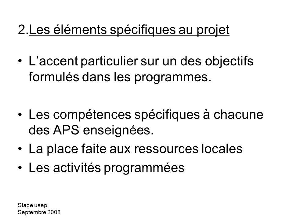 Stage usep Septembre 2008 Laccent particulier sur un des objectifs formulés dans les programmes. Les compétences spécifiques à chacune des APS enseign