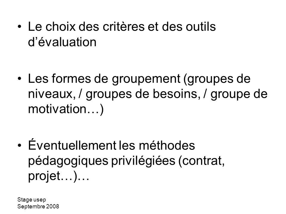 Stage usep Septembre 2008 Le choix des critères et des outils dévaluation Les formes de groupement (groupes de niveaux, / groupes de besoins, / groupe