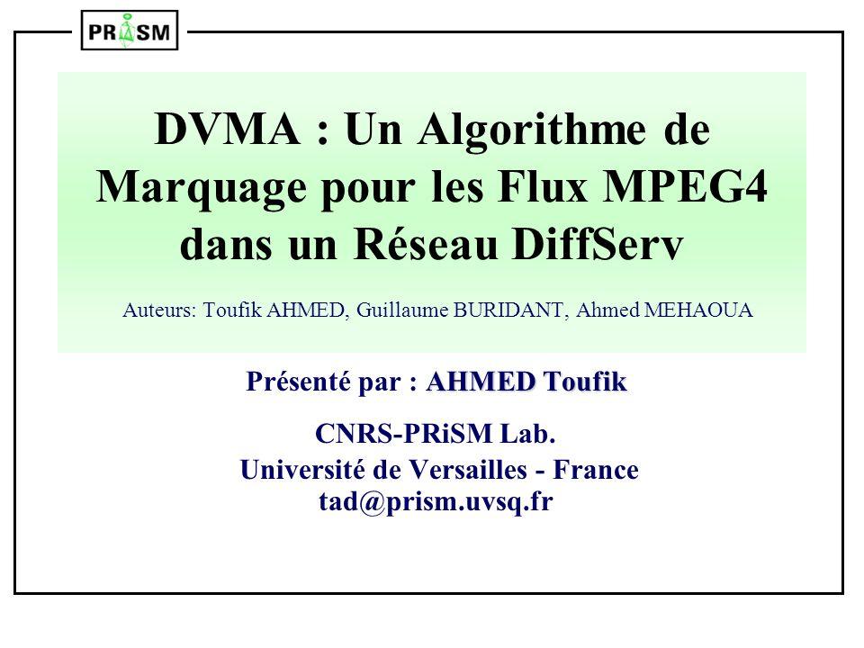 DVMA : Un Algorithme de Marquage pour les Flux MPEG4 dans un Réseau DiffServ Auteurs: Toufik AHMED, Guillaume BURIDANT, Ahmed MEHAOUA AHMED Toufik Pré