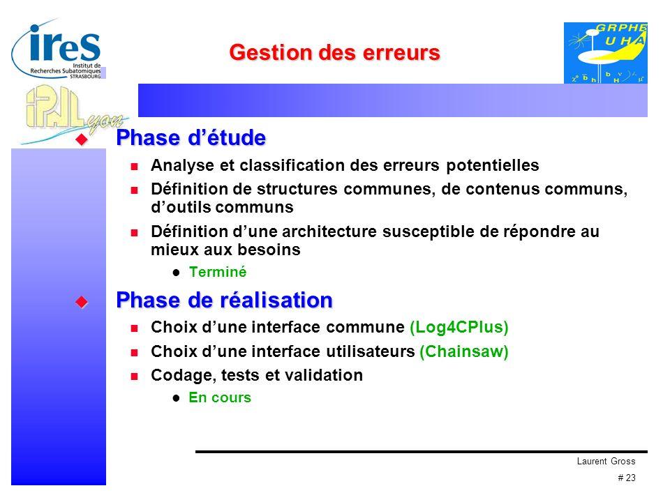 Laurent Gross # 23 Gestion des erreurs Phase détude Phase détude Analyse et classification des erreurs potentielles Définition de structures communes,