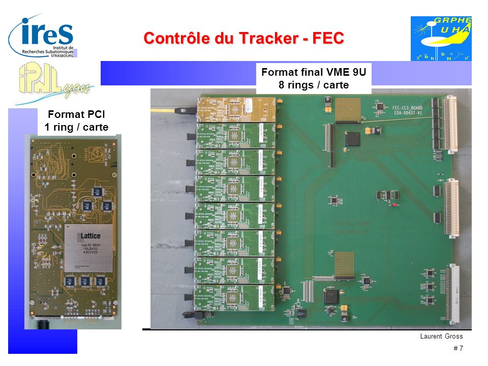 Laurent Gross # 7 Contrôle du Tracker - FEC Format PCI 1 ring / carte Format final VME 9U 8 rings / carte