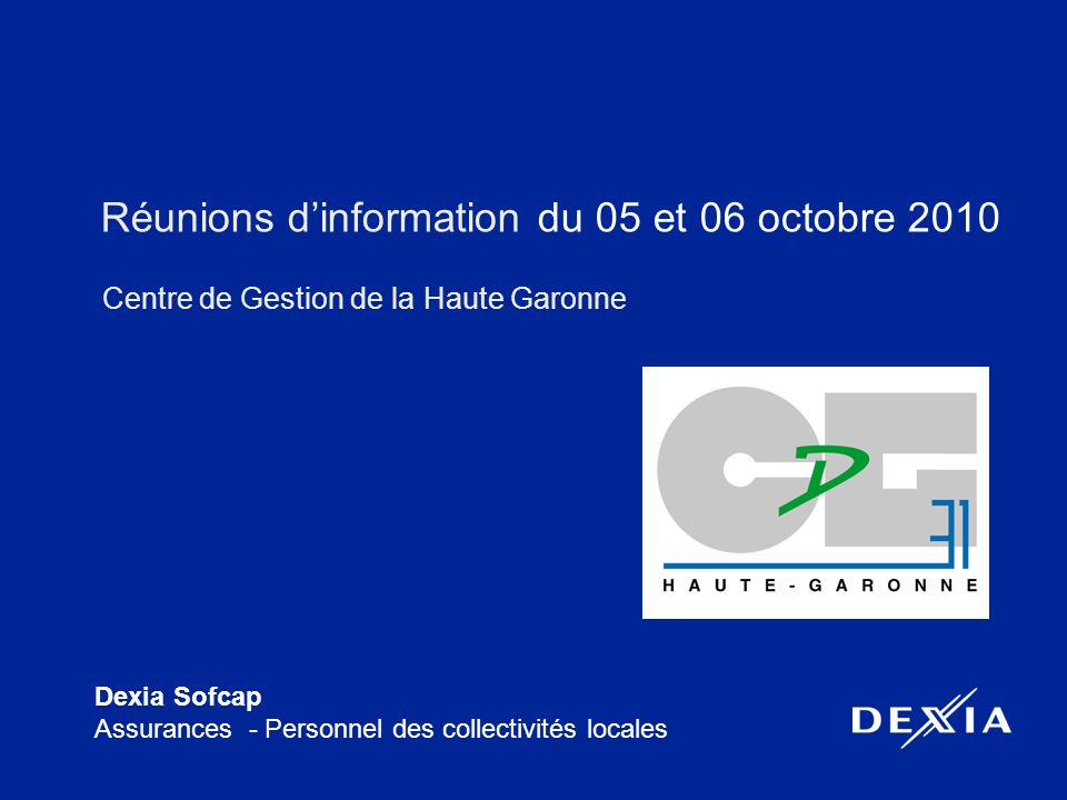 Dexia Sofcap Assurances - Personnel des collectivités locales Réunions dinformation du 05 et 06 octobre 2010 Centre de Gestion de la Haute Garonne