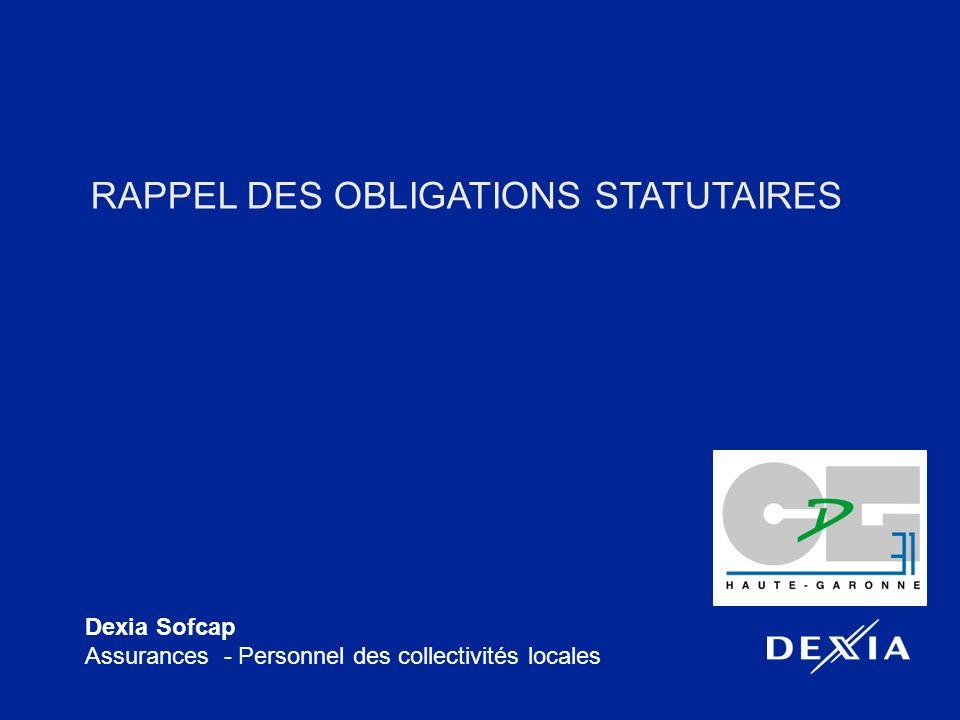 Dexia Sofcap Assurances - Personnel des collectivités locales RAPPEL DES OBLIGATIONS STATUTAIRES