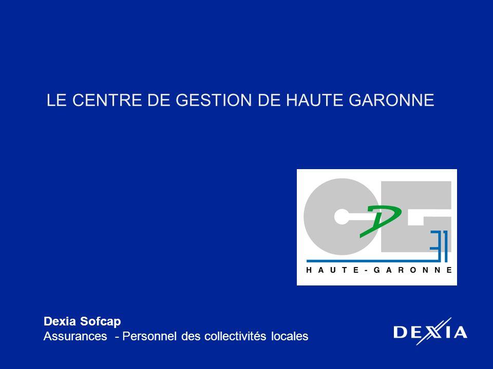 Dexia Sofcap Assurances - Personnel des collectivités locales LE CENTRE DE GESTION DE HAUTE GARONNE