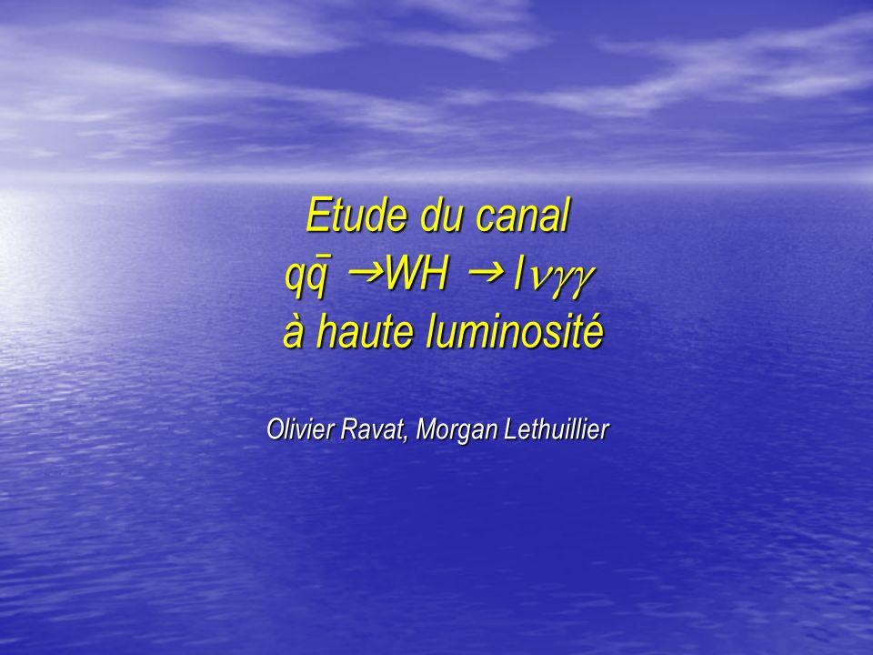 Etude du canal qq WH l à haute luminosité Olivier Ravat, Morgan Lethuillier –
