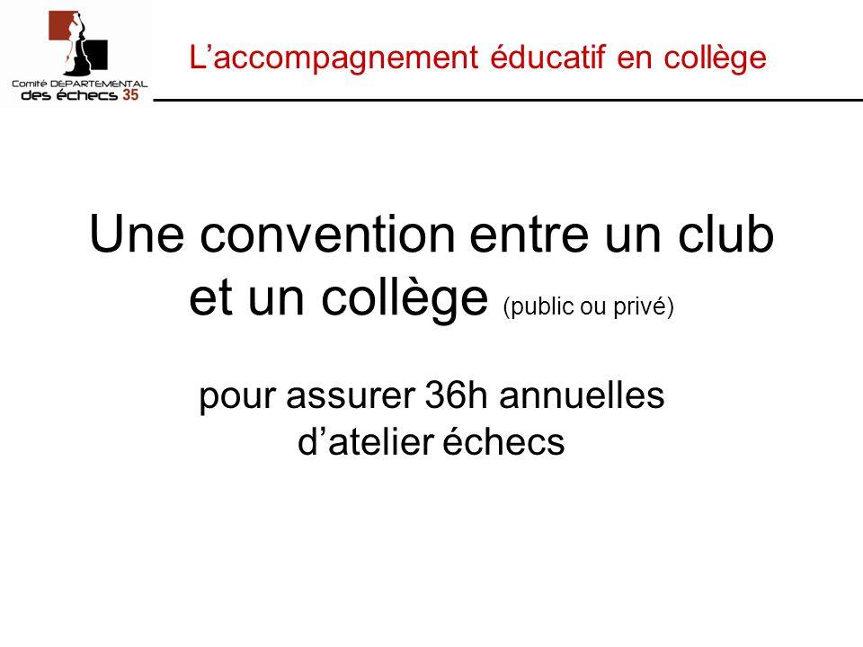 Laccompagnement éducatif en collège Une convention entre un club et un collège (public ou privé) pour assurer 36h annuelles datelier échecs