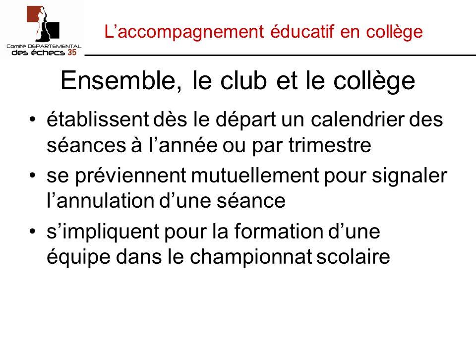 Laccompagnement éducatif en collège Ensemble, le club et le collège établissent dès le départ un calendrier des séances à lannée ou par trimestre se p