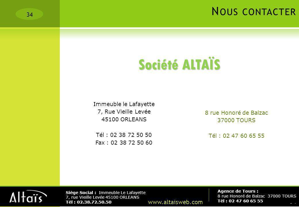 34 Agence de Tours : 8 rue Honoré de Balzac 37000 TOURS Tél : 02 47 60 65 55 Siège Social : Immeuble Le Lafayette 7, rue Vieille Levée 45100 ORLEANS T