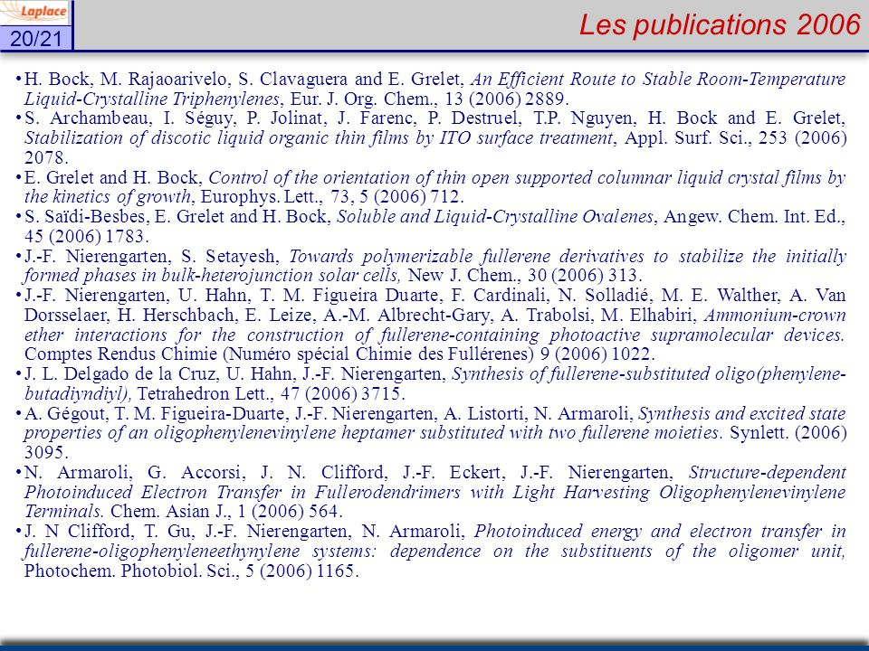 20/21 Les publications 2006 H. Bock, M. Rajaoarivelo, S. Clavaguera and E. Grelet, An Efficient Route to Stable Room-Temperature Liquid-Crystalline Tr