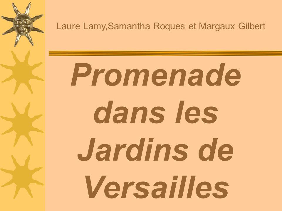 Promenade dans les Jardins de Versailles Laure Lamy,Samantha Roques et Margaux Gilbert