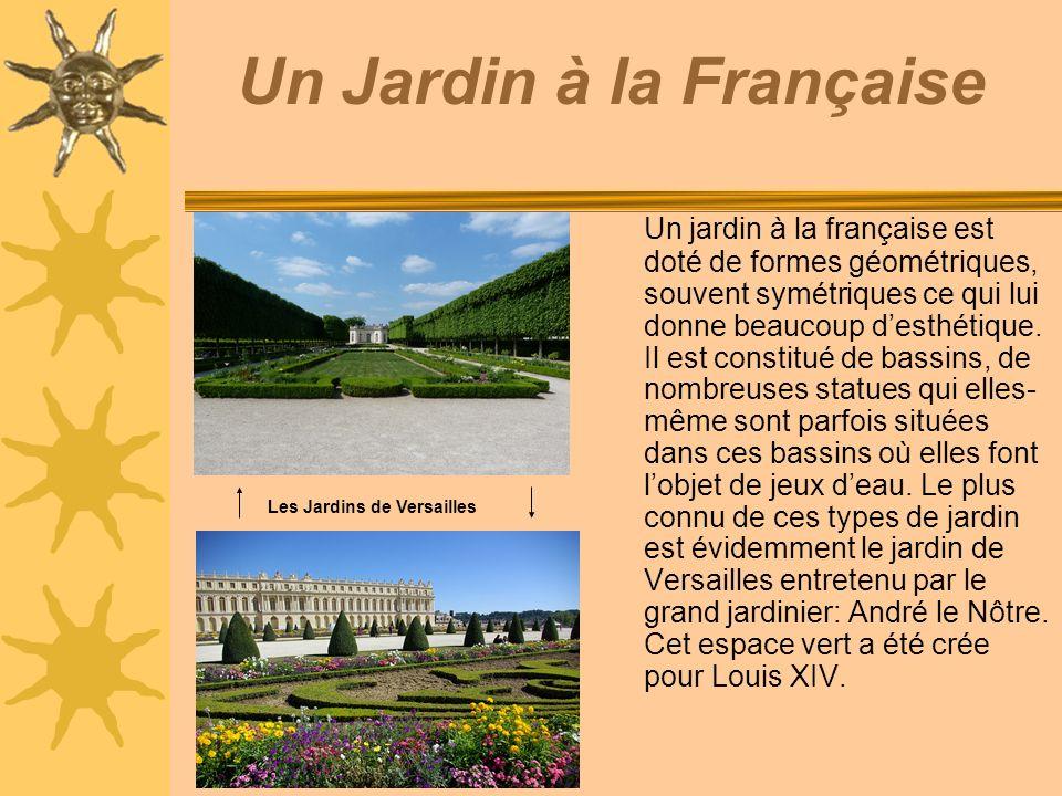 Un Jardin à la Française Un jardin à la française est doté de formes géométriques, souvent symétriques ce qui lui donne beaucoup desthétique.