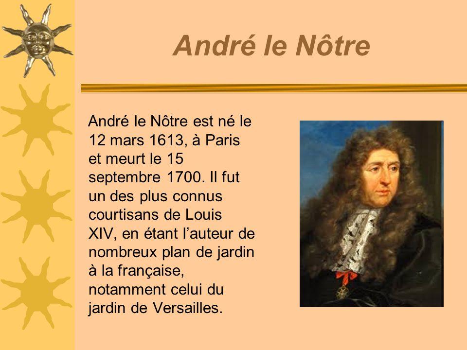 André le Nôtre André le Nôtre est né le 12 mars 1613, à Paris et meurt le 15 septembre 1700.