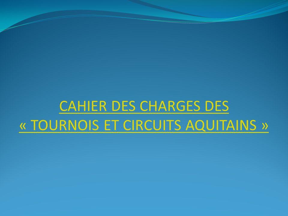 CAHIER DES CHARGES DES « TOURNOIS ET CIRCUITS AQUITAINS »