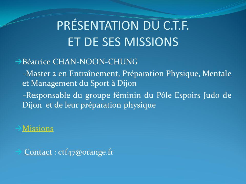 PRÉSENTATION DU C.T.F. ET DE SES MISSIONS Béatrice CHAN-NOON-CHUNG -Master 2 en Entraînement, Préparation Physique, Mentale et Management du Sport à D