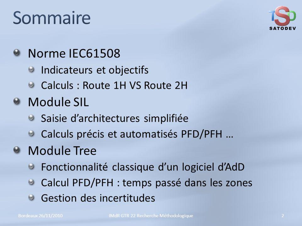 Norme IEC61508 Indicateurs et objectifs Calculs : Route 1H VS Route 2H Module SIL Saisie darchitectures simplifiée Calculs précis et automatisés PFD/PFH … Module Tree Fonctionnalité classique dun logiciel dAdD Calcul PFD/PFH : temps passé dans les zones Gestion des incertitudes Bordeaux 26/11/20102IMdR GTR 22 Recherche Méthodologique