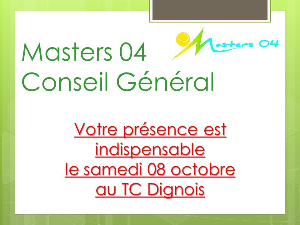 Masters 04 Conseil Général Votre présence est indispensable le samedi 08 octobre au TC Dignois