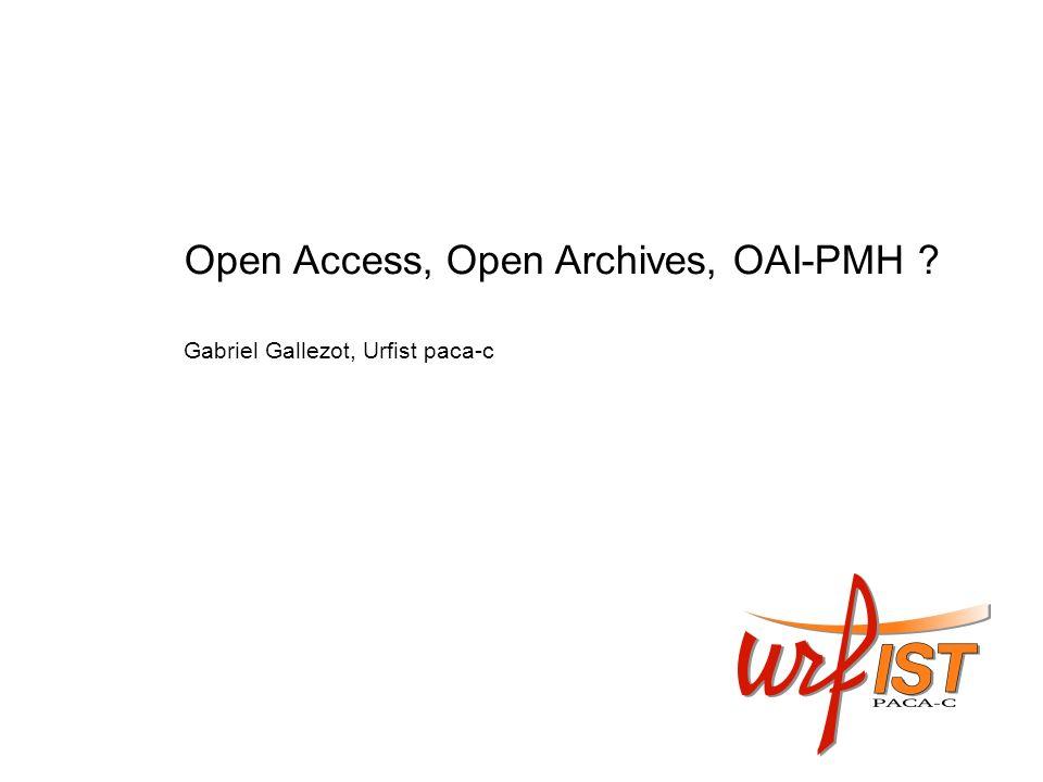 Open Access, Open Archives, OAI-PMH ? Gabriel Gallezot, Urfist paca-c