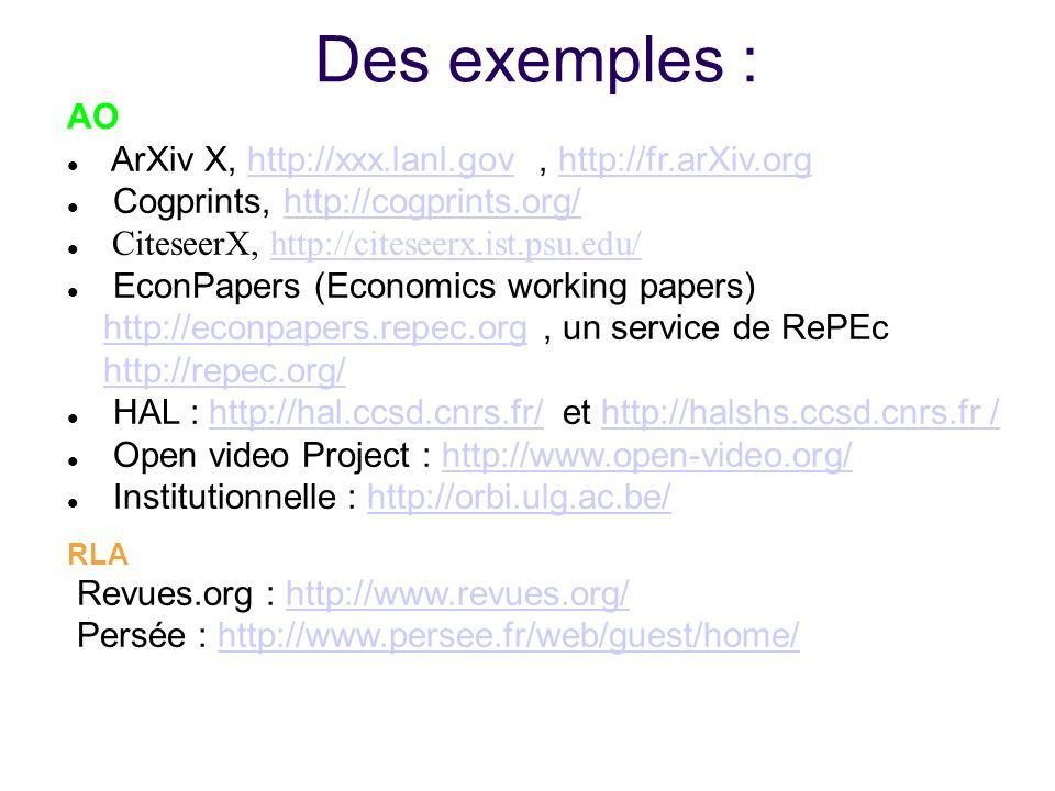 Des exemples : AO ArXiv X, http://xxx.lanl.gov, http://fr.arXiv.orghttp://xxx.lanl.govhttp://fr.arXiv.org Cogprints, http://cogprints.org/http://cogpr