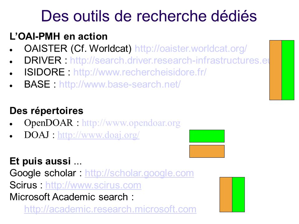 Des outils de recherche dédiés LOAI-PMH en action OAISTER (Cf. Worldcat) http://oaister.worldcat.org/ DRIVER : http://search.driver.research-infrastru