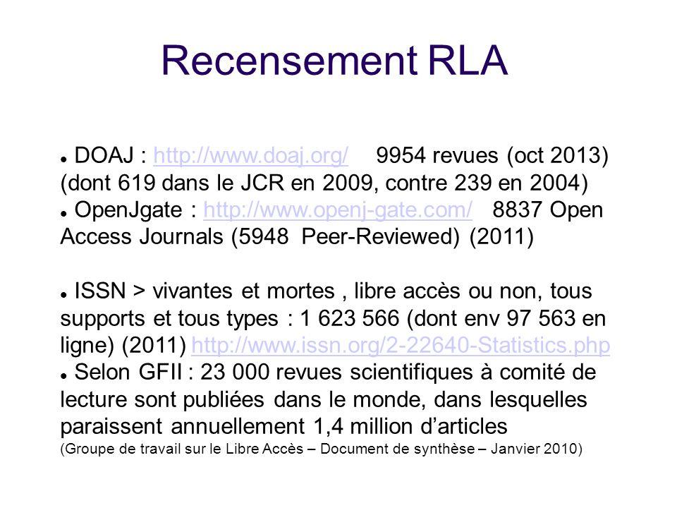 Recensement RLA DOAJ : http://www.doaj.org/ 9954 revues (oct 2013)http://www.doaj.org/ (dont 619 dans le JCR en 2009, contre 239 en 2004) OpenJgate :