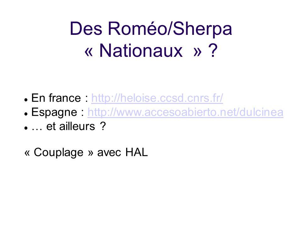 Des Roméo/Sherpa « Nationaux » ? En france : http://heloise.ccsd.cnrs.fr/http://heloise.ccsd.cnrs.fr/ Espagne : http://www.accesoabierto.net/dulcineah