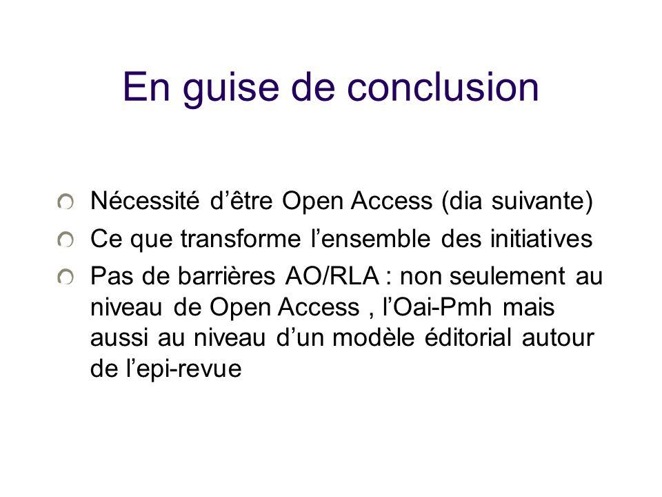 En guise de conclusion Nécessité dêtre Open Access (dia suivante) Ce que transforme lensemble des initiatives Pas de barrières AO/RLA : non seulement