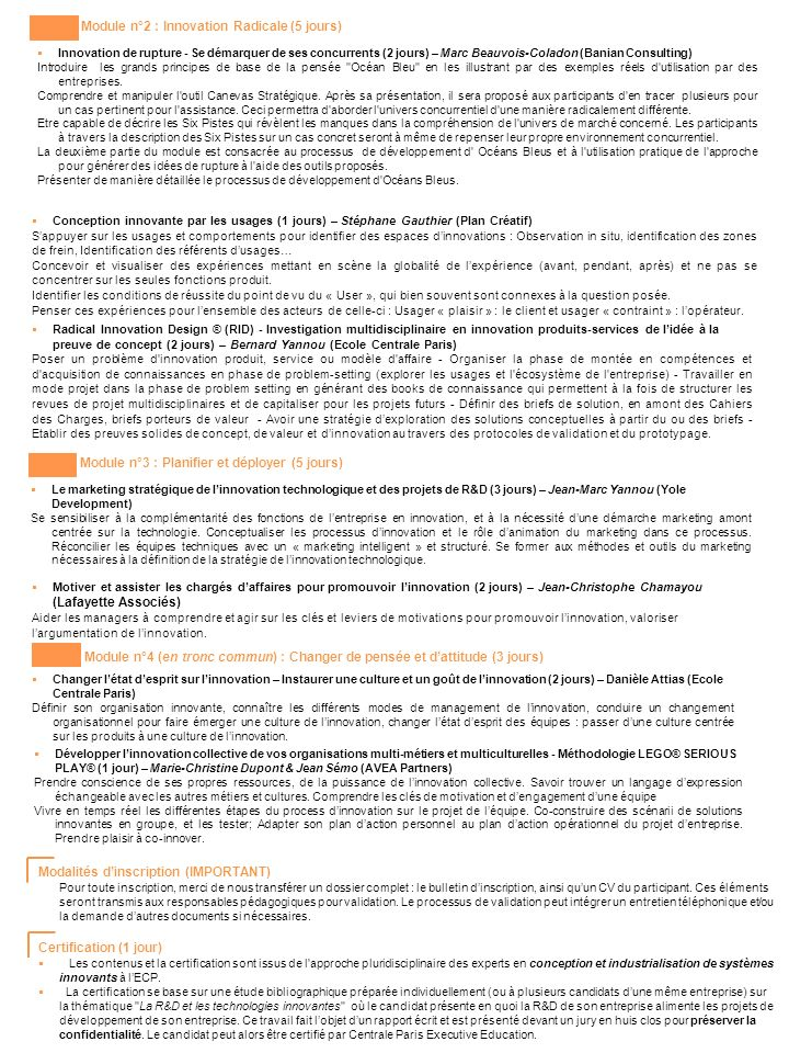 Modalités dinscription (IMPORTANT) Pour toute inscription, merci de nous transférer un dossier complet : le bulletin dinscription, ainsi quun CV du participant.