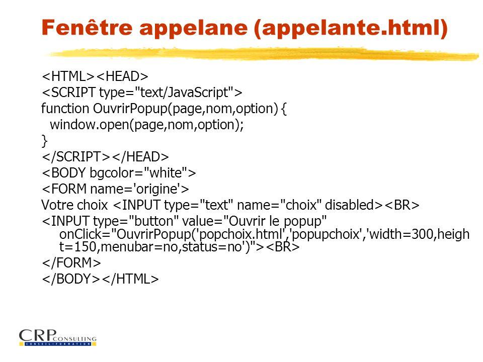Fenêtre appelane (appelante.html) function OuvrirPopup(page,nom,option) { window.open(page,nom,option); } Votre choix