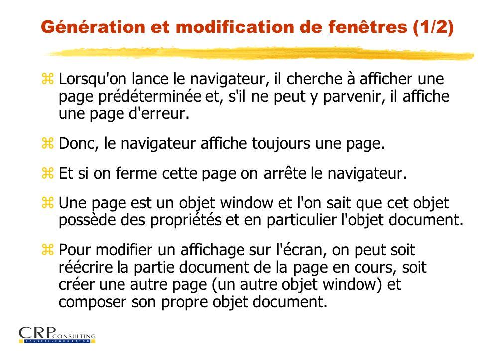 Génération et modification de fenêtres (1/2) zLorsqu'on lance le navigateur, il cherche à afficher une page prédéterminée et, s'il ne peut y parvenir,