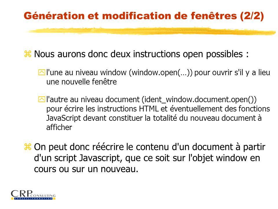 Génération et modification de fenêtres (2/2) zNous aurons donc deux instructions open possibles : yl'une au niveau window (window.open(…)) pour ouvrir