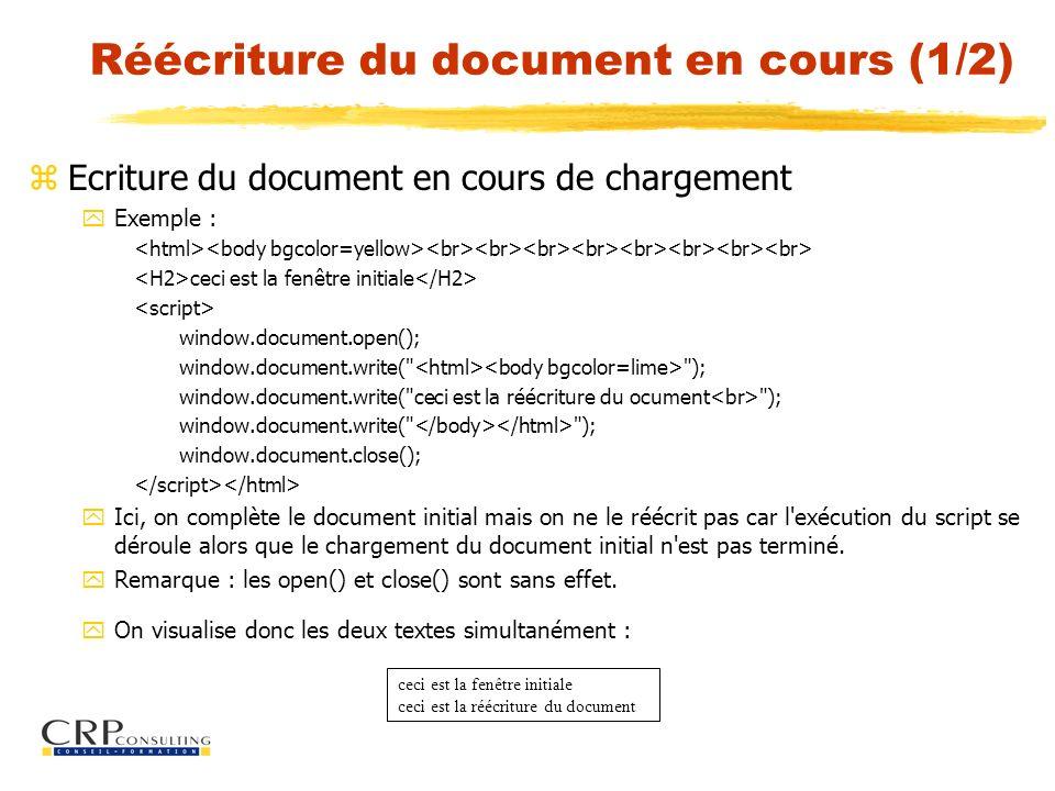 Réécriture du document en cours (1/2) zEcriture du document en cours de chargement yExemple : ceci est la fenêtre initiale window.document.open(); win
