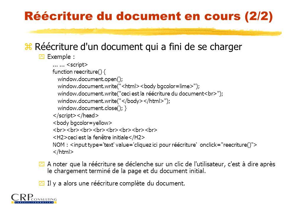 Réécriture du document en cours (2/2) zRéécriture d'un document qui a fini de se charger yExemple :...... function reecriture() { window.document.open