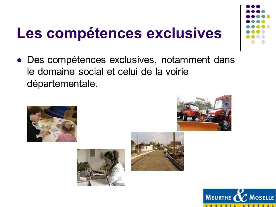 Les compétences exclusives Des compétences exclusives, notamment dans le domaine social et celui de la voirie départementale.