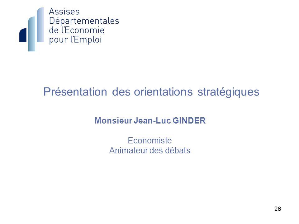 26 Présentation des orientations stratégiques Monsieur Jean-Luc GINDER Economiste Animateur des débats