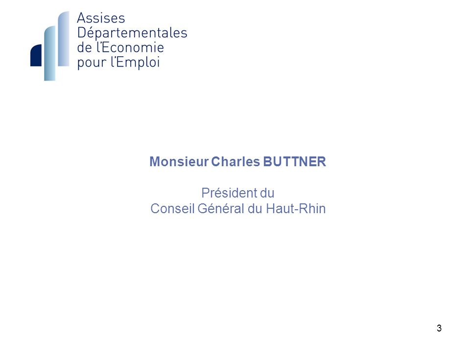 3 Monsieur Charles BUTTNER Président du Conseil Général du Haut-Rhin