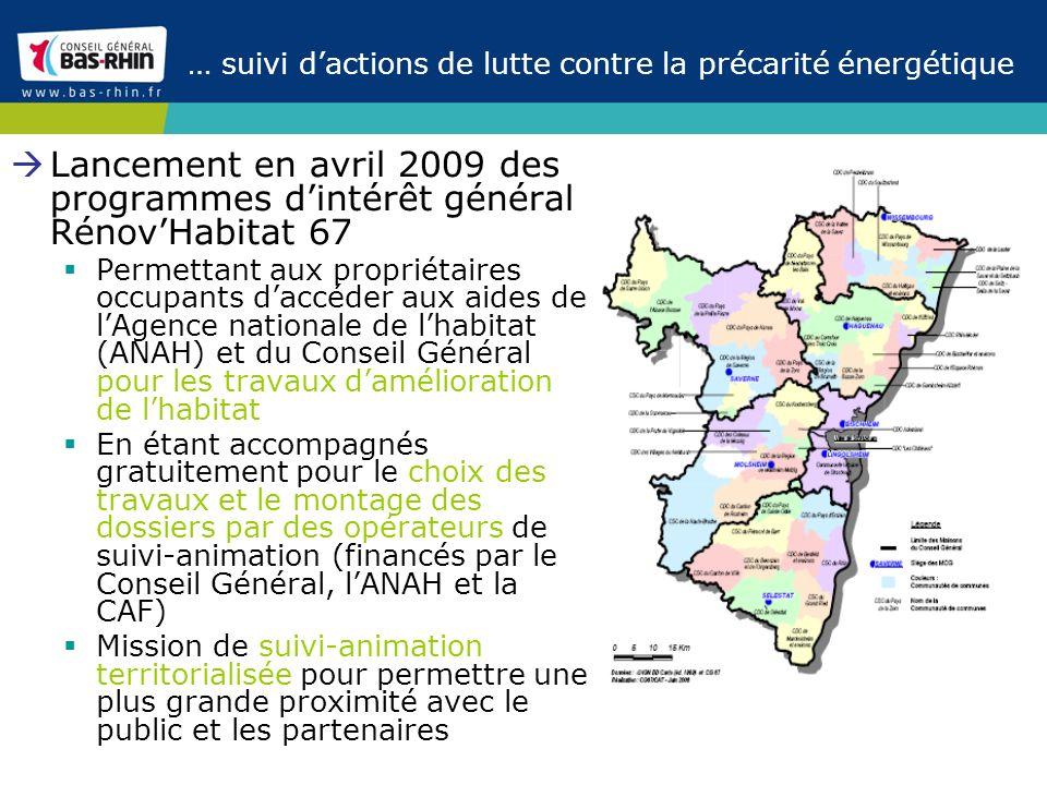 … suivi dactions de lutte contre la précarité énergétique Lancement en avril 2009 des programmes dintérêt général RénovHabitat 67 Permettant aux propr