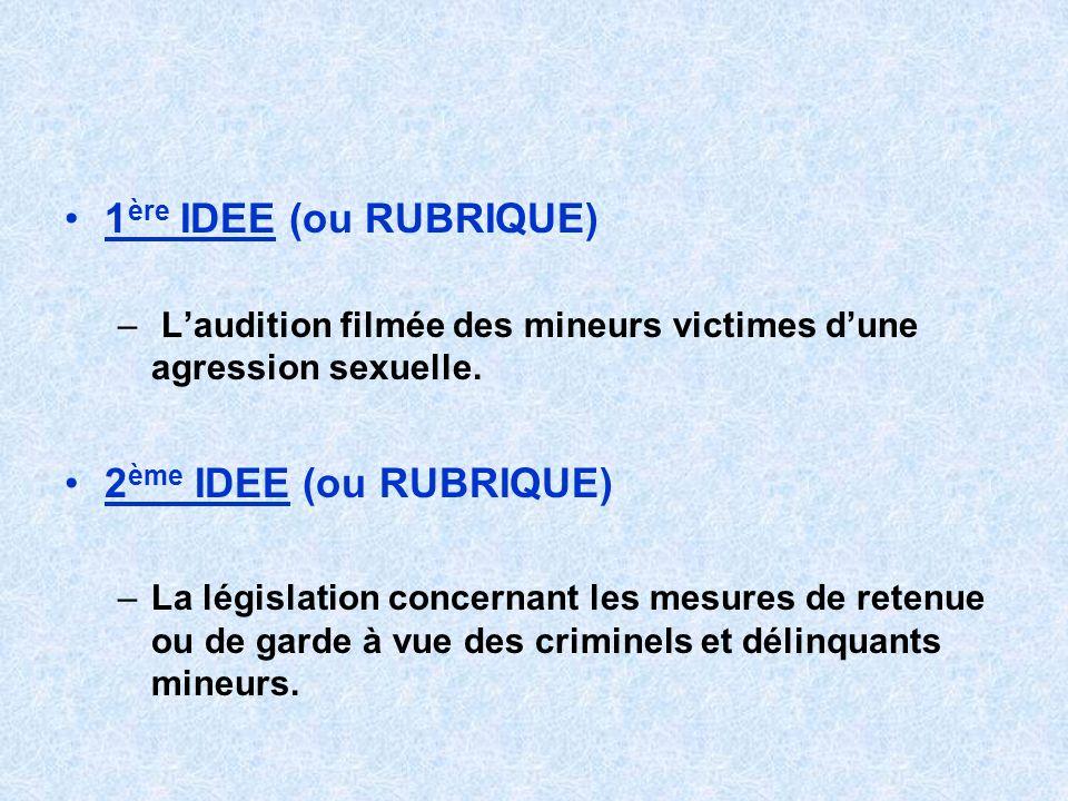 1 ère IDEE (ou RUBRIQUE) – Laudition filmée des mineurs victimes dune agression sexuelle. 2 ème IDEE (ou RUBRIQUE) –La législation concernant les mesu