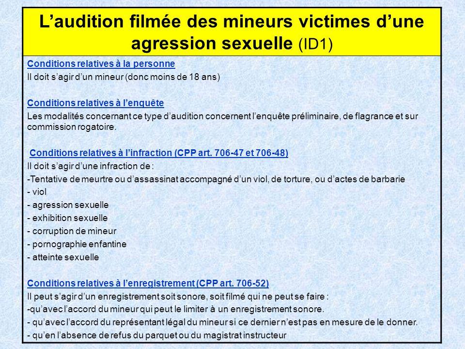Laudition filmée des mineurs victimes dune agression sexuelle (ID1) Conditions relatives à la personne Il doit sagir dun mineur (donc moins de 18 ans)