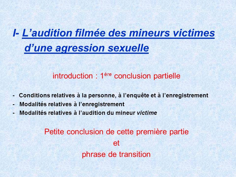 I- Laudition filmée des mineurs victimes dune agression sexuelle introduction : 1 ère conclusion partielle - Conditions relatives à la personne, à len