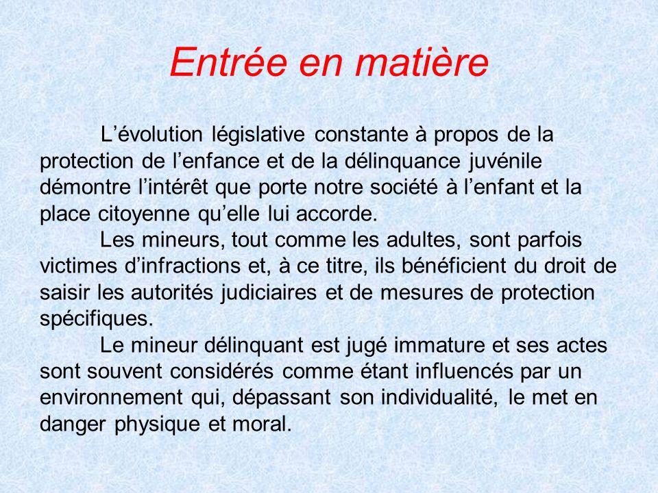 Entrée en matière Lévolution législative constante à propos de la protection de lenfance et de la délinquance juvénile démontre lintérêt que porte not