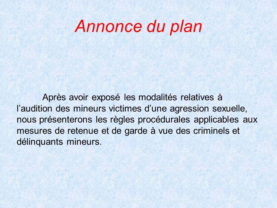 Annonce du plan Après avoir exposé les modalités relatives à laudition des mineurs victimes dune agression sexuelle, nous présenterons les règles proc