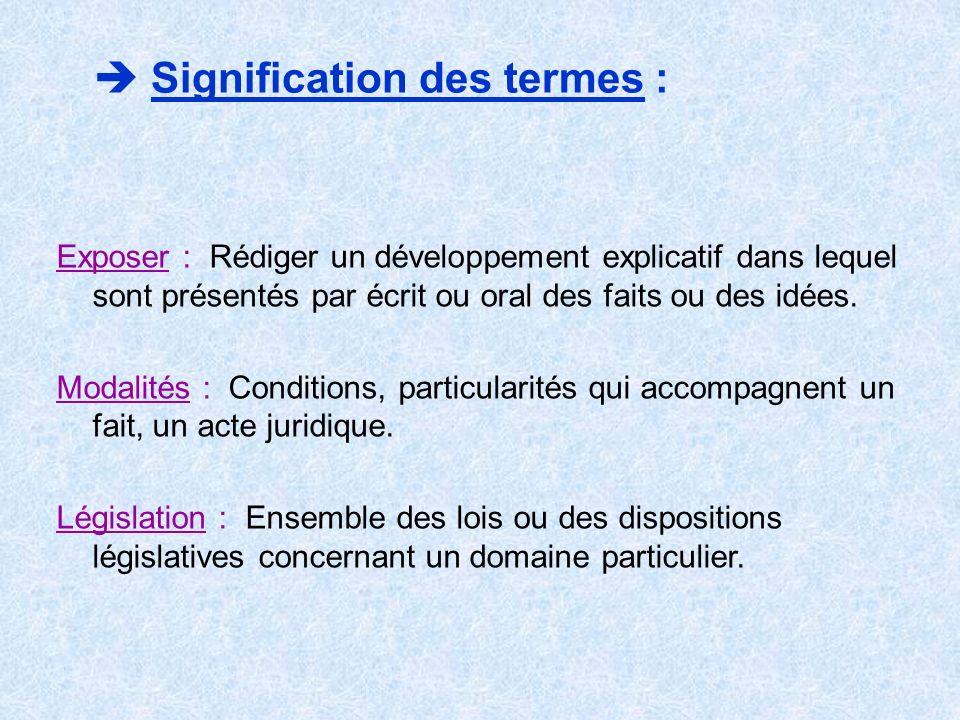 Signification des termes : Exposer : Rédiger un développement explicatif dans lequel sont présentés par écrit ou oral des faits ou des idées. Modalité