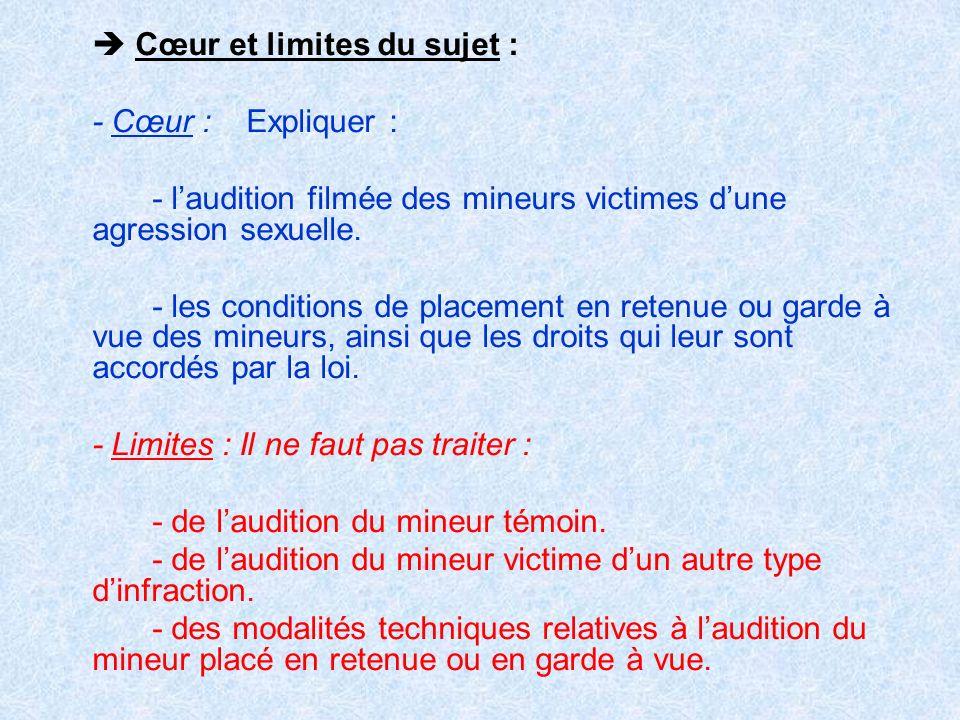 Cœur et limites du sujet : - Cœur : Expliquer : - laudition filmée des mineurs victimes dune agression sexuelle. - les conditions de placement en rete