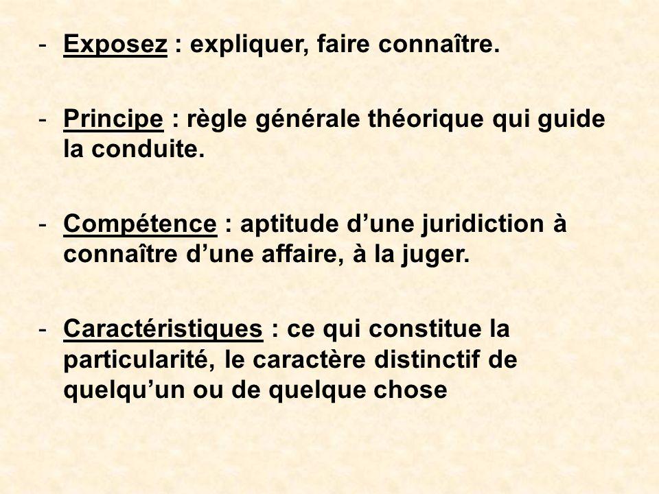 -Exposez : expliquer, faire connaître. -Principe : règle générale théorique qui guide la conduite.