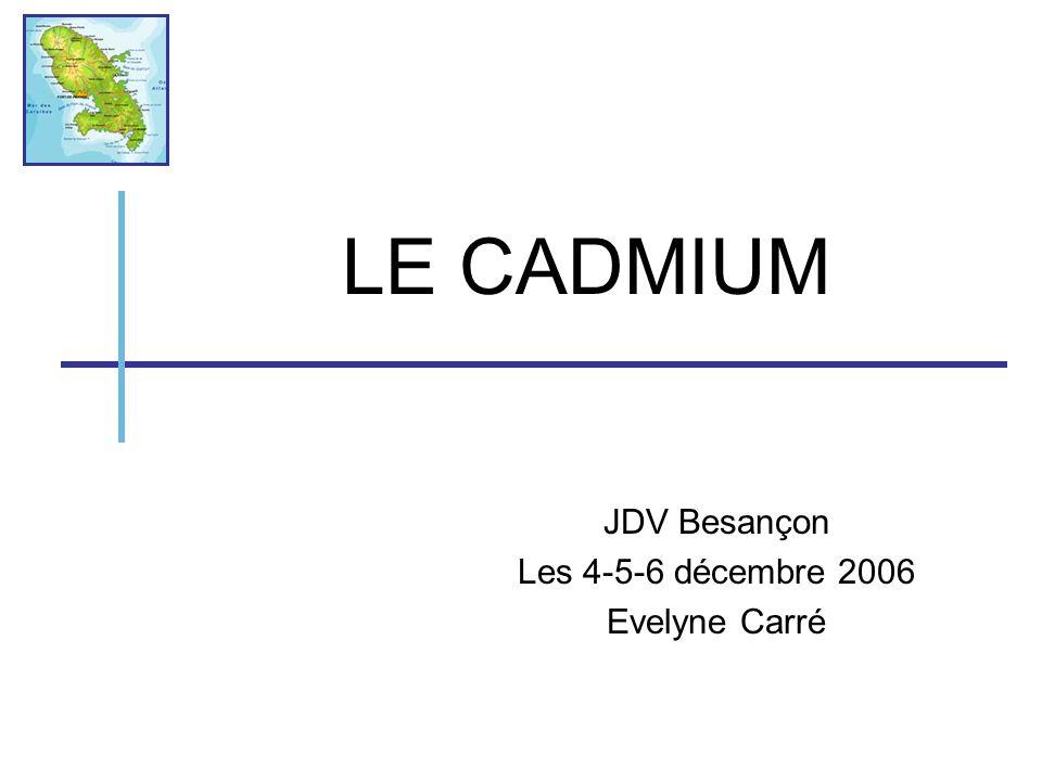 LE CADMIUM JDV Besançon Les 4-5-6 décembre 2006 Evelyne Carré