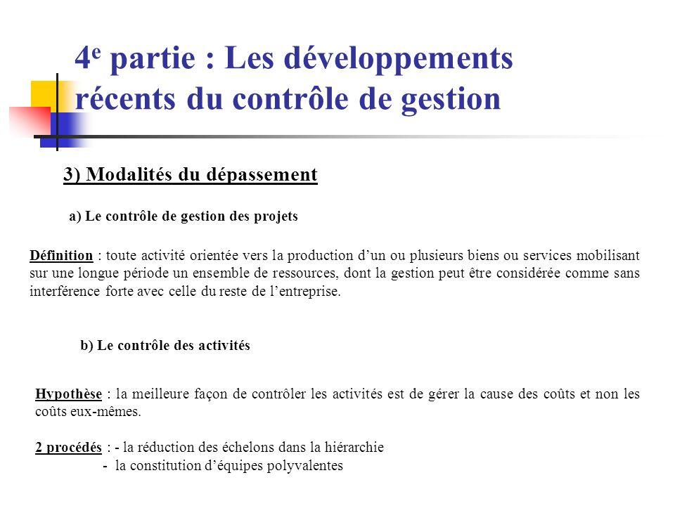 4 e partie : Les développements récents du contrôle de gestion 3) Modalités du dépassement a) Le contrôle de gestion des projets Définition : toute ac