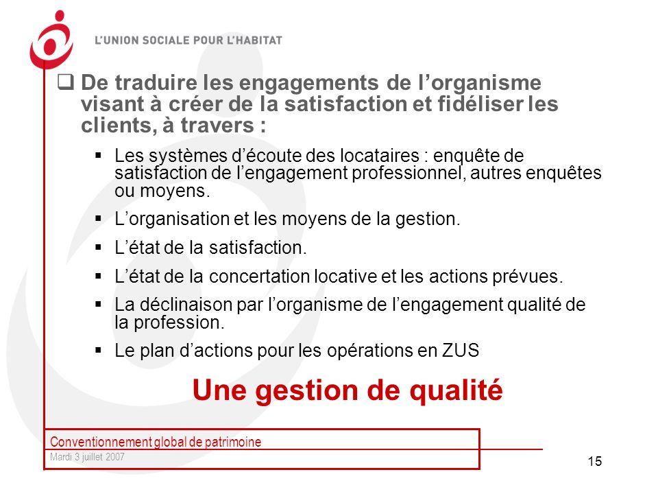 Conventionnement global de patrimoine Mardi 3 juillet 2007 15 De traduire les engagements de lorganisme visant à créer de la satisfaction et fidéliser
